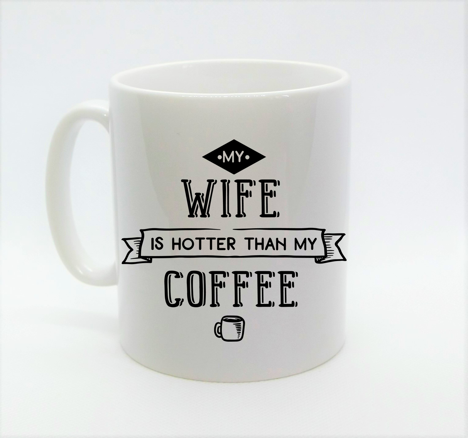 My Wife Is Hotter Than My Coffee Mug Isle Personalise It
